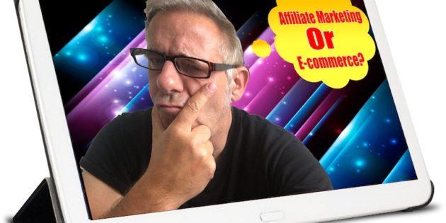 affiliate marketing or e-commerce